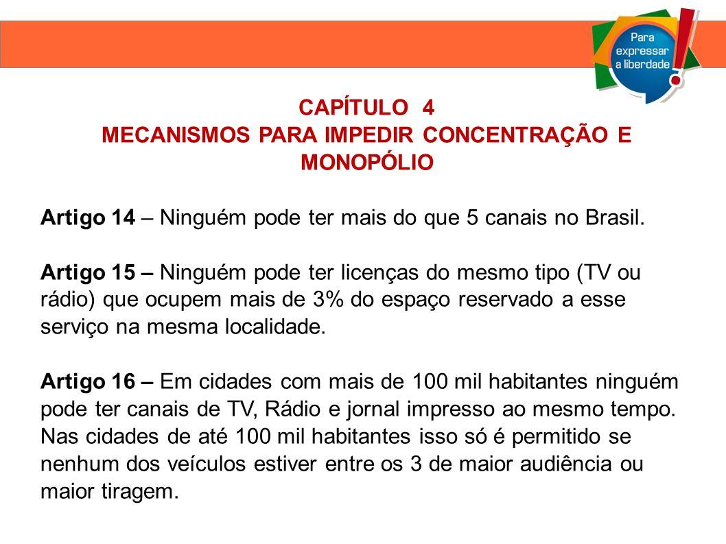 CAPÍTULO 4 MECANISMOS PARA IMPEDIR CONCENTRAÇÃO E MONOPÓLIO Artigo 14 – Ninguém pode ter mais do que 5 canais no Brasil.