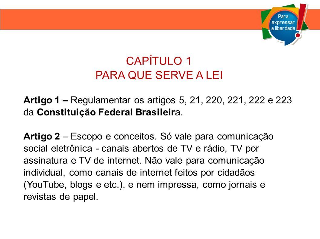 CAPÍTULO 1 PARA QUE SERVE A LEI Artigo 1 – Regulamentar os artigos 5, 21, 220, 221, 222 e 223 da Constituição Federal Brasileira.