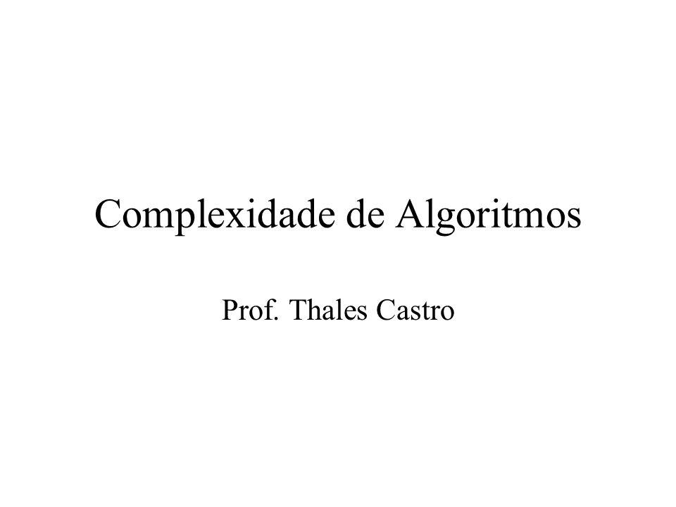 Alguns Exemplos Procedure Verifica_Item(Lista: TipoLista; x: TipoItem; pos: integer); Var i: integer; Begin i:=1; achou := false; while (i <= Lista.Tamanho) and not achou do if Lista.Item[i] = x then achou := true; if achou then pos := i else for i:= Lista.Tamanho +1 to MaxTam; Lista.Item[i] := x; O(1) O(N) O(1) f(N) = O(7 * O(1) + 2*O(N)) = O(O(1) + (O(N)) = O(N) O(N) O(1)