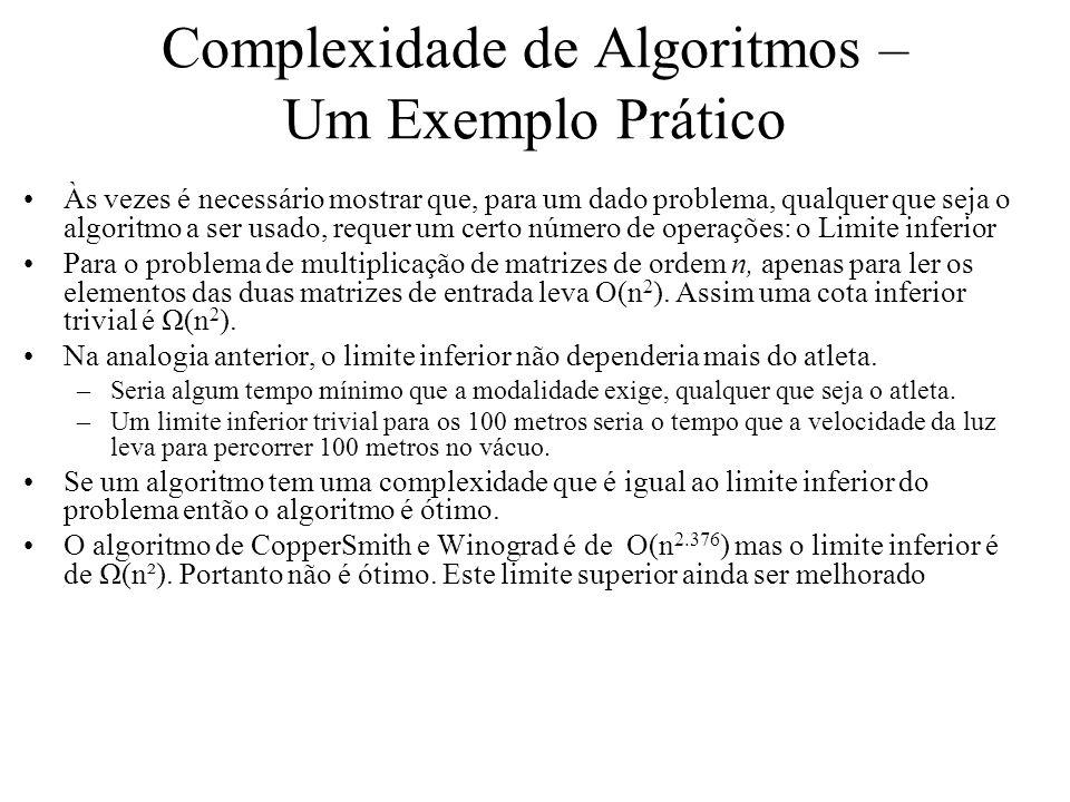 Complexidade de Algoritmos – Um Exemplo Prático Às vezes é necessário mostrar que, para um dado problema, qualquer que seja o algoritmo a ser usado, r