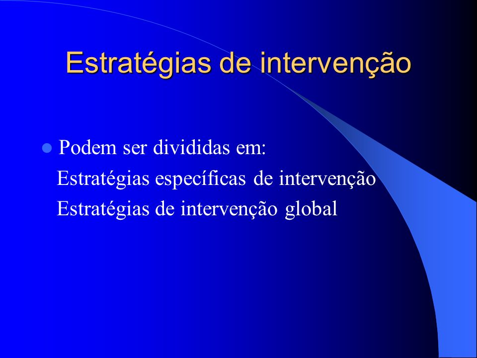 Estratégias de intervenção Podem ser divididas em: Estratégias específicas de intervenção Estratégias de intervenção global