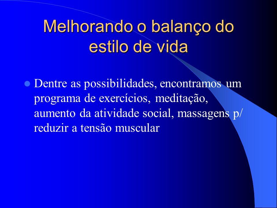 Melhorando o balanço do estilo de vida Dentre as possibilidades, encontramos um programa de exercícios, meditação, aumento da atividade social, massag