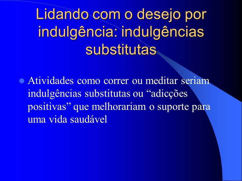 Lidando com o desejo por indulgência: indulgências substitutas Atividades como correr ou meditar seriam indulgências substitutas ou adicções positivas