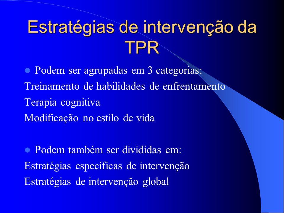 Estratégias de intervenção da TPR Podem ser agrupadas em 3 categorias: Treinamento de habilidades de enfrentamento Terapia cognitiva Modificação no es