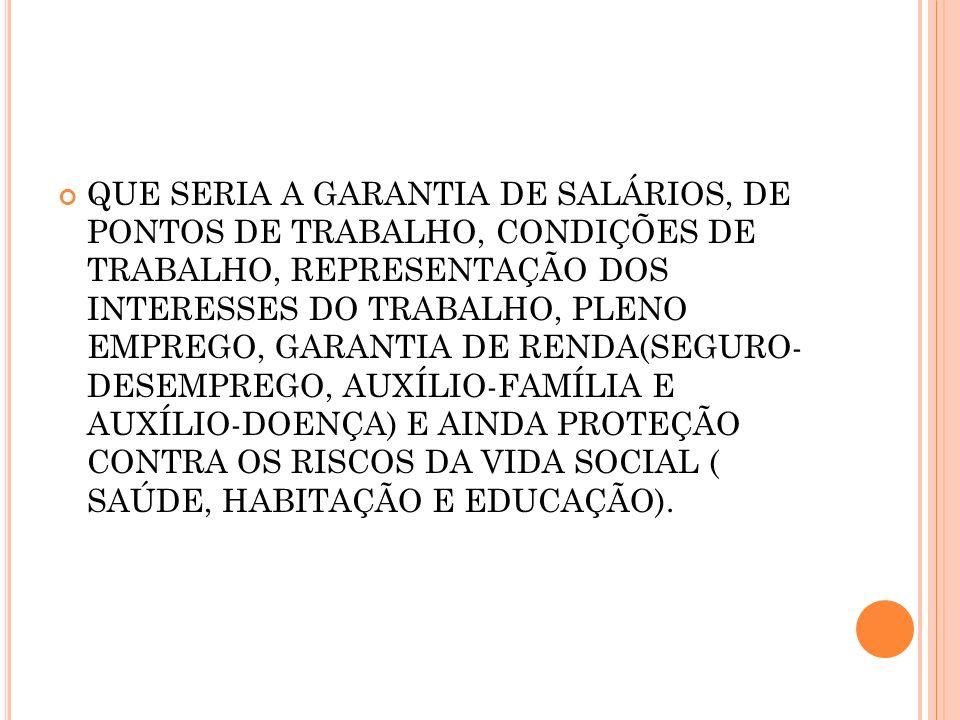 QUE SERIA A GARANTIA DE SALÁRIOS, DE PONTOS DE TRABALHO, CONDIÇÕES DE TRABALHO, REPRESENTAÇÃO DOS INTERESSES DO TRABALHO, PLENO EMPREGO, GARANTIA DE R