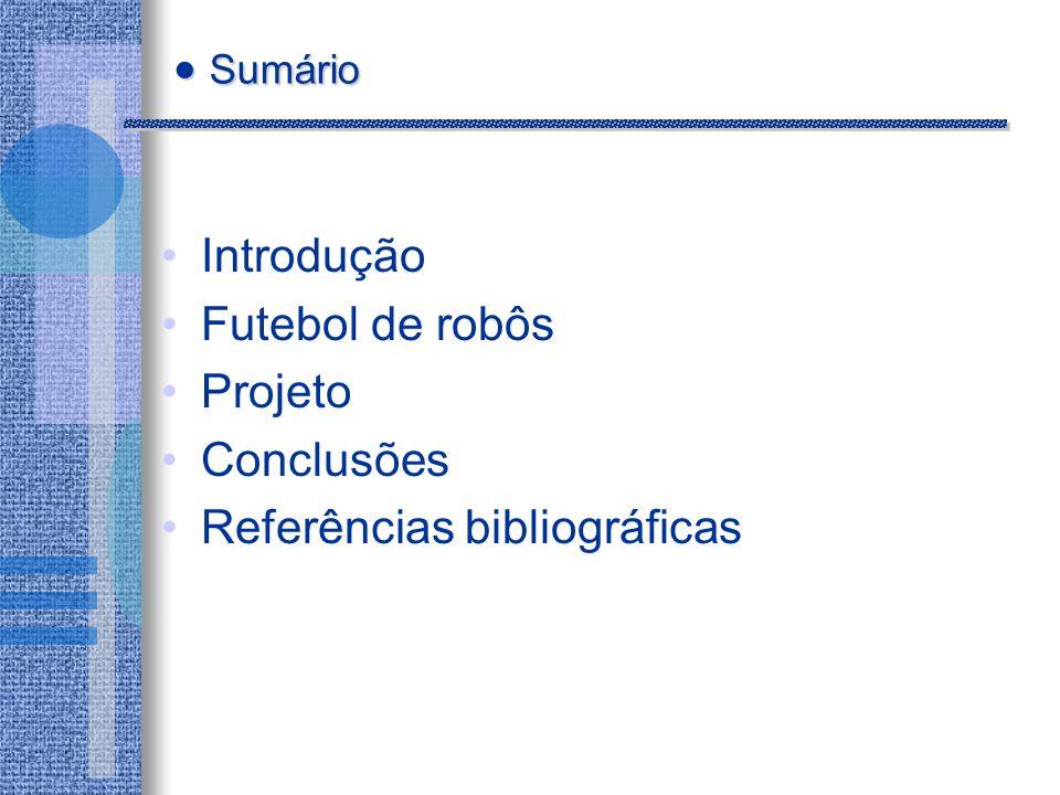 Introdução Futebol de robôs Projeto Conclusões Referências bibliográficas Sumário Sumário