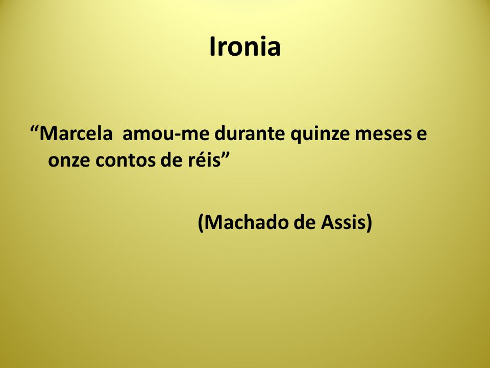 Ironia Marcela amou-me durante quinze meses e onze contos de réis (Machado de Assis)