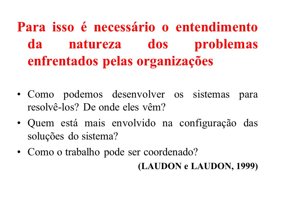 Para isso é necessário o entendimento da natureza dos problemas enfrentados pelas organizações Como podemos desenvolver os sistemas para resolvê-los?