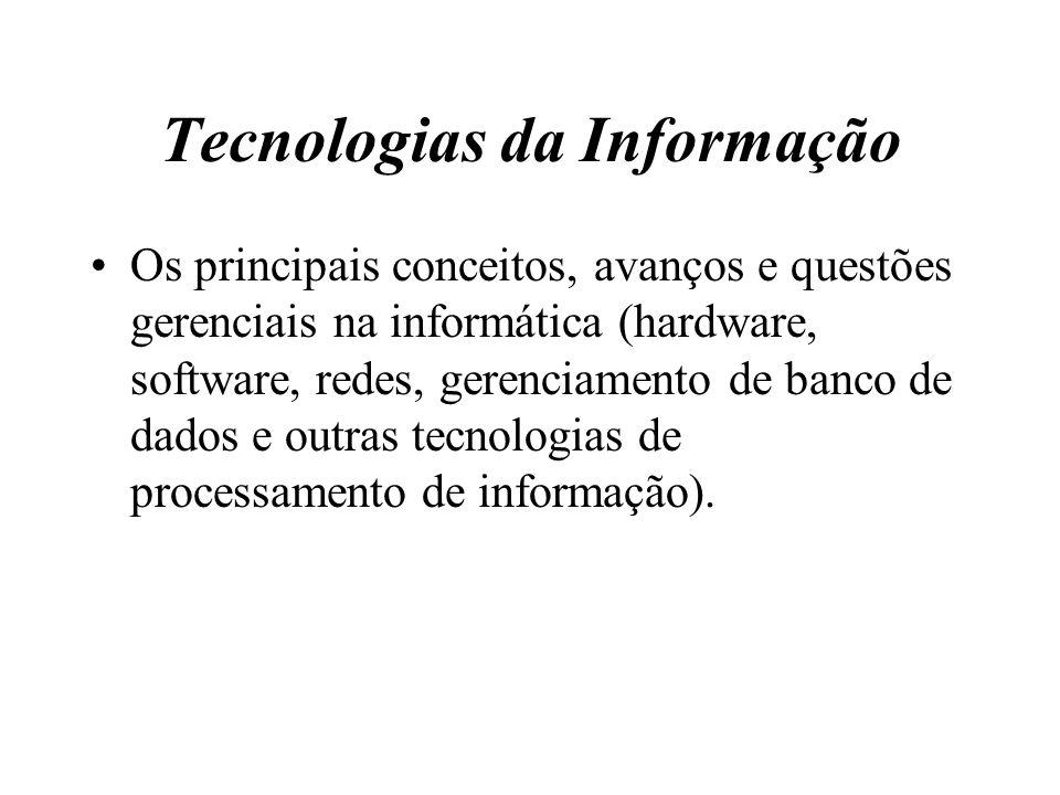 Tecnologias da Informação Os principais conceitos, avanços e questões gerenciais na informática (hardware, software, redes, gerenciamento de banco de