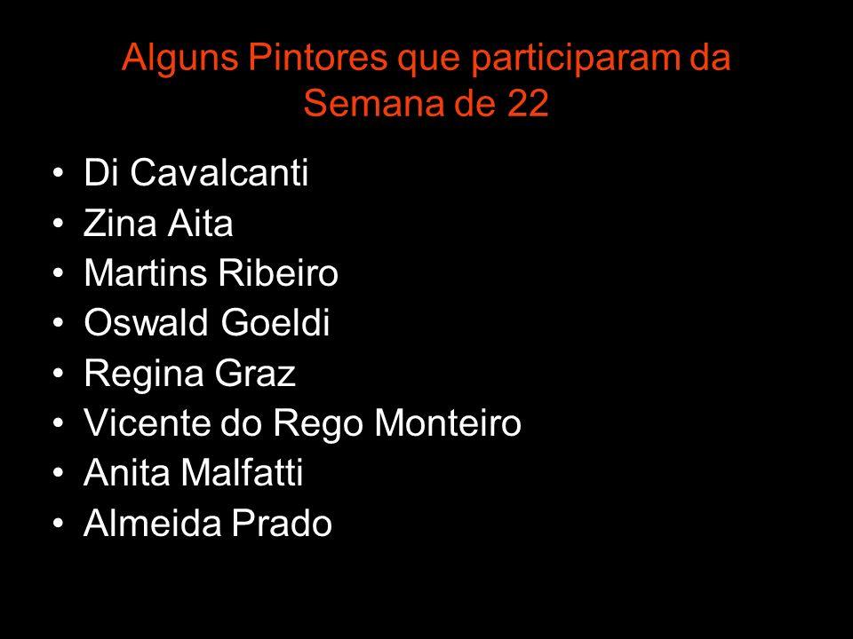 Alguns Pintores que participaram da Semana de 22 Di Cavalcanti Zina Aita Martins Ribeiro Oswald Goeldi Regina Graz Vicente do Rego Monteiro Anita Malf