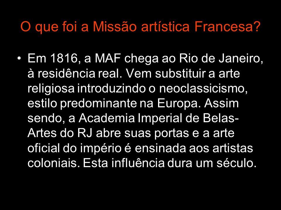 O que foi a Missão artística Francesa? Em 1816, a MAF chega ao Rio de Janeiro, à residência real. Vem substituir a arte religiosa introduzindo o neocl