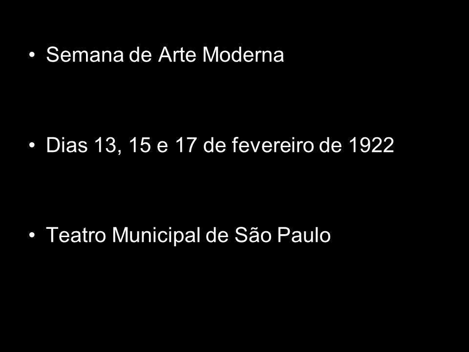 Semana de Arte Moderna Dias 13, 15 e 17 de fevereiro de 1922 Teatro Municipal de São Paulo
