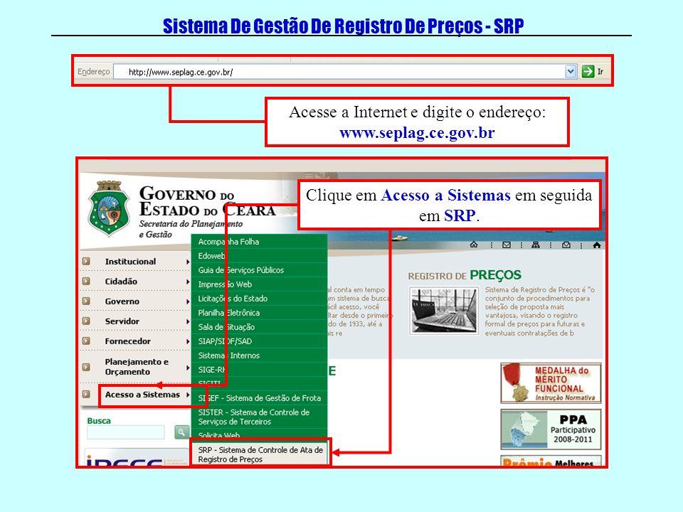 Sistema De Gestão De Registro De Preços - SRP Acesse a Internet e digite o endereço: www.seplag.ce.gov.br Clique em Acesso a Sistemas em seguida em SRP.