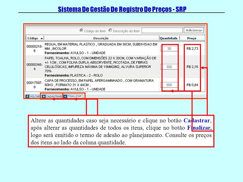 Sistema De Gestão De Registro De Preços - SRP Altere as quantidades caso seja necessário e clique no botão Cadastrar, após alterar as quantidades de t