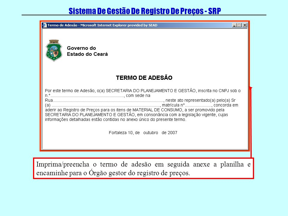 Sistema De Gestão De Registro De Preços - SRP Imprima/preencha o termo de adesão em seguida anexe a planilha e encaminhe para o Órgão gestor do regist