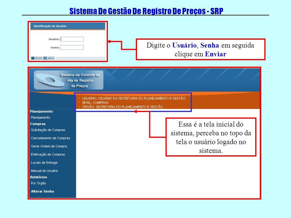 Sistema De Gestão De Registro De Preços - SRP Digite o Usuário, Senha em seguida clique em Enviar Essa é a tela inicial do sistema, perceba no topo da tela o usuário logado no sistema.
