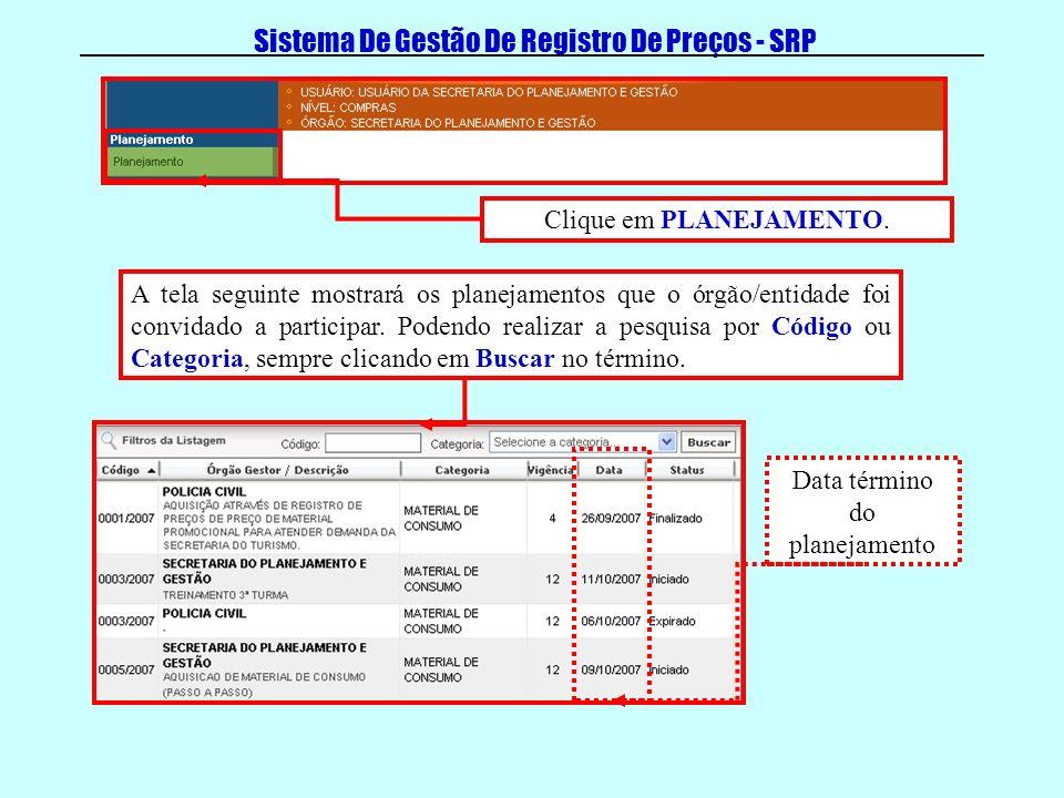 Sistema De Gestão De Registro De Preços - SRP Clique em PLANEJAMENTO. A tela seguinte mostrará os planejamentos que o órgão/entidade foi convidado a p