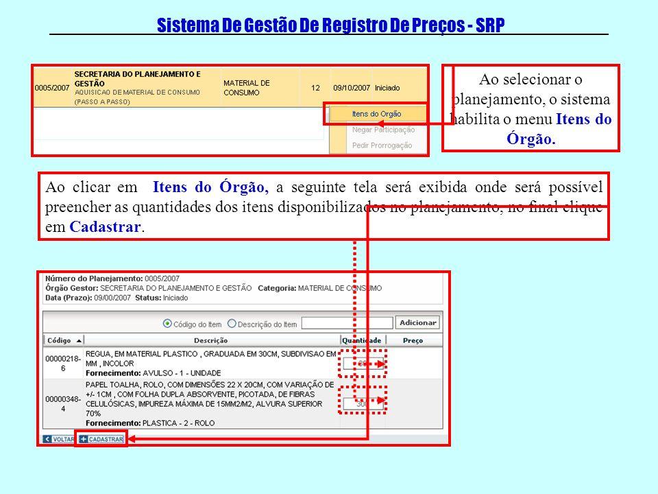 Sistema De Gestão De Registro De Preços - SRP Ao selecionar o planejamento, o sistema habilita o menu Itens do Órgão. Ao clicar em Itens do Órgão, a s