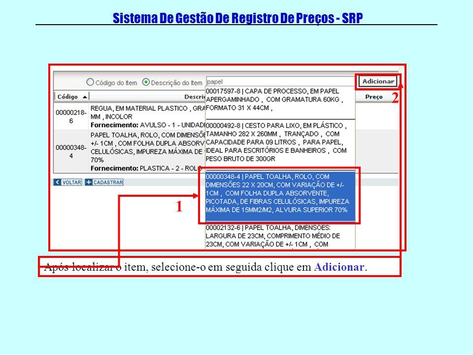Sistema De Gestão De Registro De Preços - SRP Após localizar o item, selecione-o em seguida clique em Adicionar. 1 2