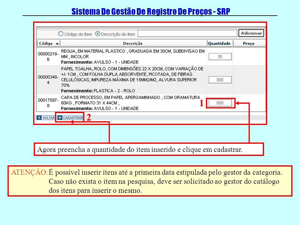 Sistema De Gestão De Registro De Preços - SRP Agora preencha a quantidade do item inserido e clique em cadastrar. ATENÇÃO:É possível inserir itens até