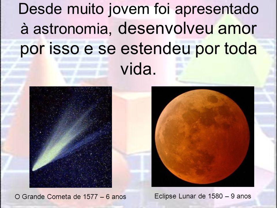 Desde muito jovem foi apresentado à astronomia, desenvolveu amor por isso e se estendeu por toda vida. O Grande Cometa de 1577 – 6 anos Eclipse Lunar