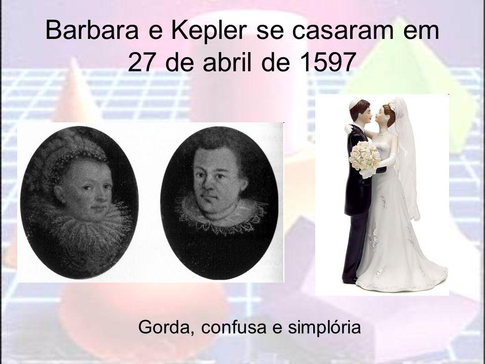 Barbara e Kepler se casaram em 27 de abril de 1597 Gorda, confusa e simplória
