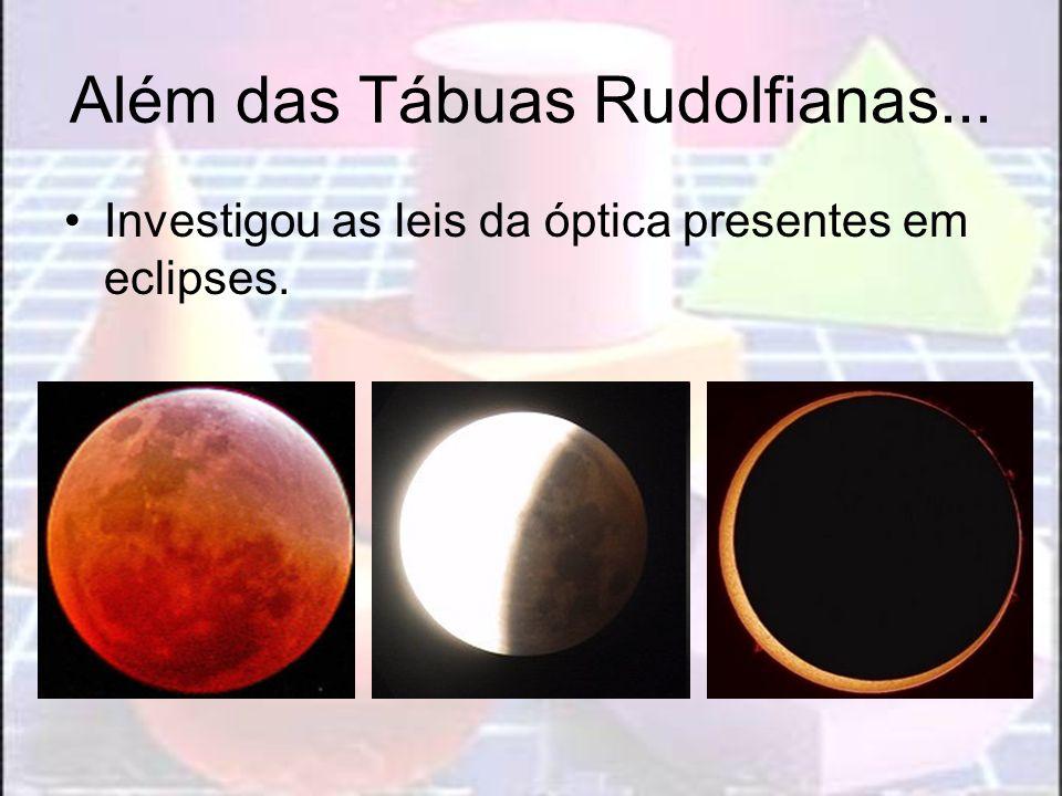 Além das Tábuas Rudolfianas... Investigou as leis da óptica presentes em eclipses.
