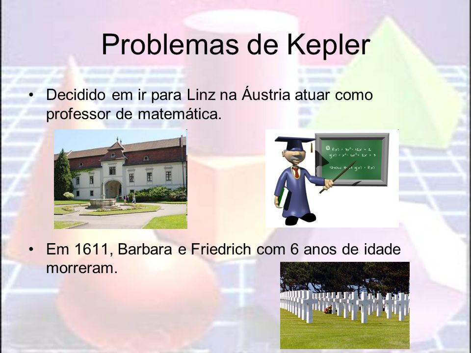 Problemas de Kepler Decidido em ir para Linz na Áustria atuar como professor de matemática. Em 1611, Barbara e Friedrich com 6 anos de idade morreram.