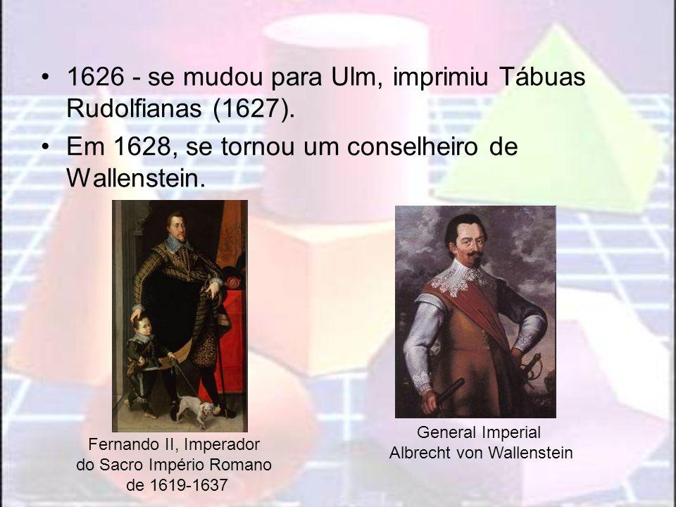 1626 - se mudou para Ulm, imprimiu Tábuas Rudolfianas (1627). Em 1628, se tornou um conselheiro de Wallenstein. Fernando II, Imperador do Sacro Impéri