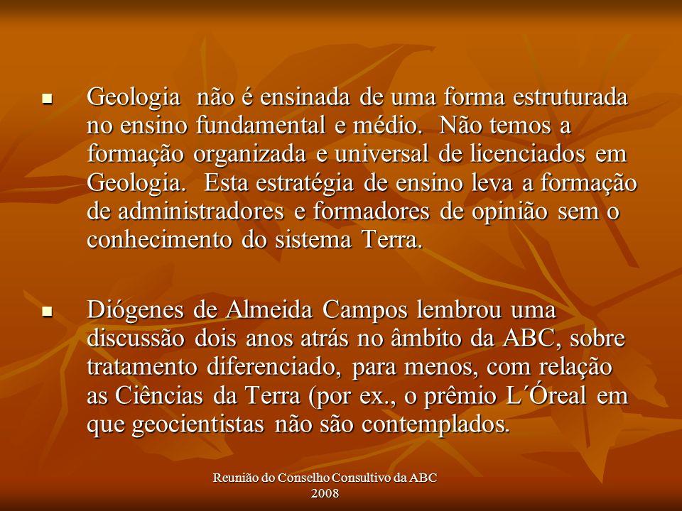 Reunião do Conselho Consultivo da ABC 2008 Geologia não é ensinada de uma forma estruturada no ensino fundamental e médio.