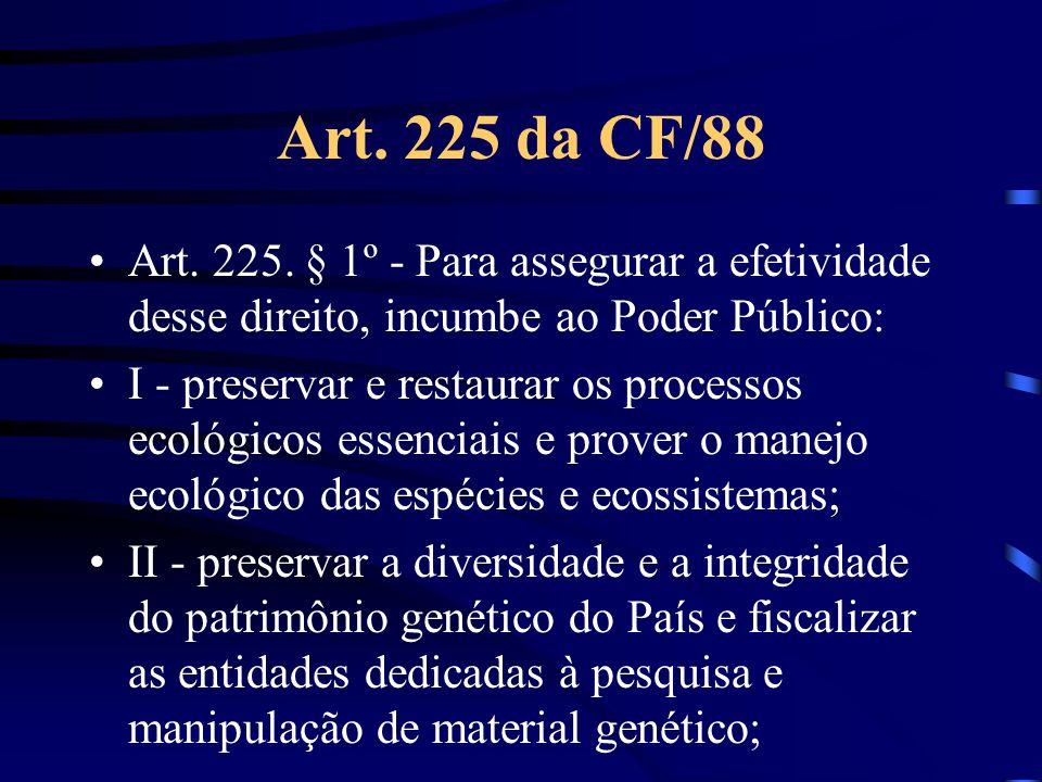 Art. 225 da CF/88 Art. 225. § 1º - Para assegurar a efetividade desse direito, incumbe ao Poder Público: I - preservar e restaurar os processos ecológ