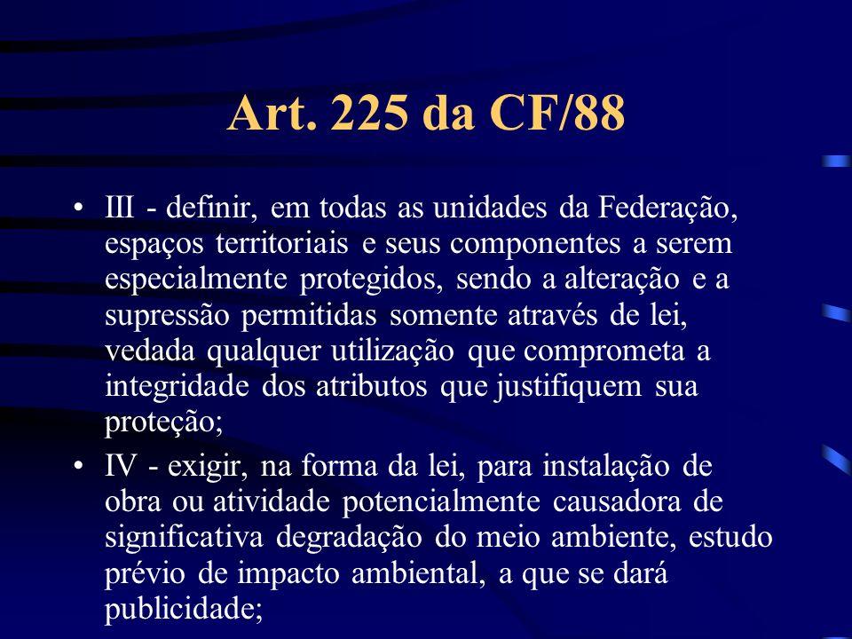 Art. 225 da CF/88 III - definir, em todas as unidades da Federação, espaços territoriais e seus componentes a serem especialmente protegidos, sendo a