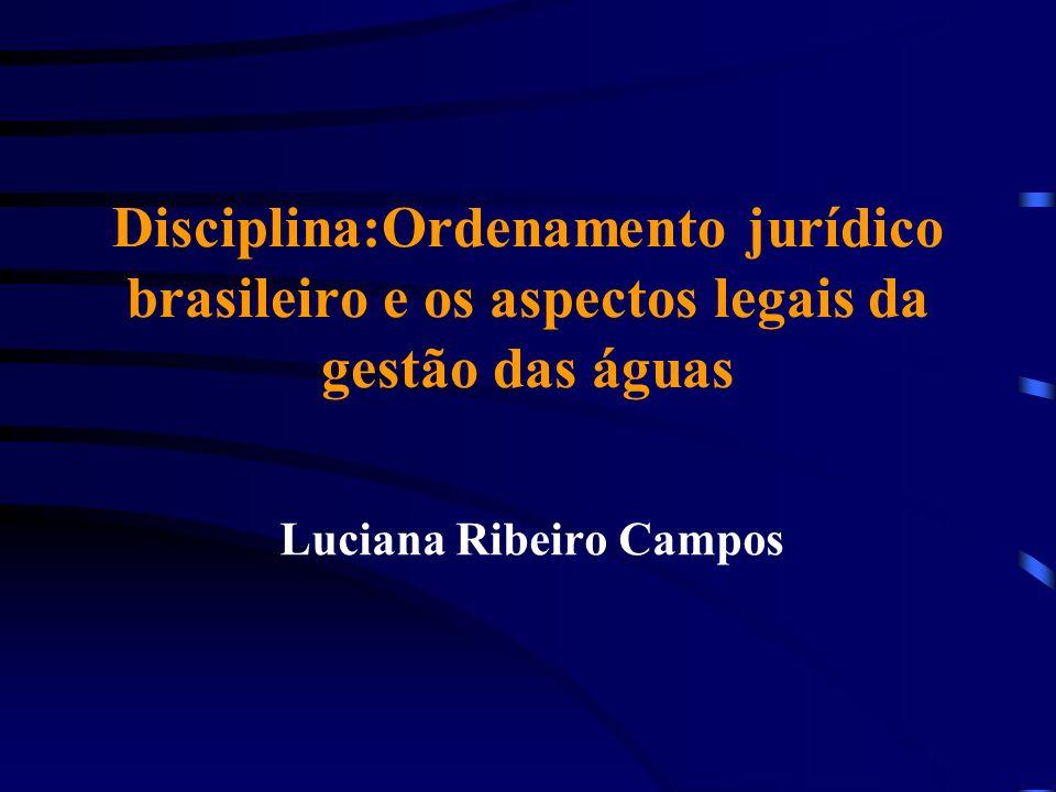 Disciplina:Ordenamento jurídico brasileiro e os aspectos legais da gestão das águas Luciana Ribeiro Campos