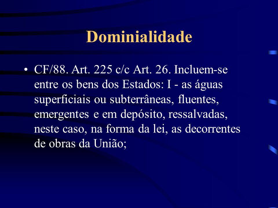 Dominialidade CF/88. Art. 225 c/c Art. 26. Incluem-se entre os bens dos Estados: I - as águas superficiais ou subterrâneas, fluentes, emergentes e em