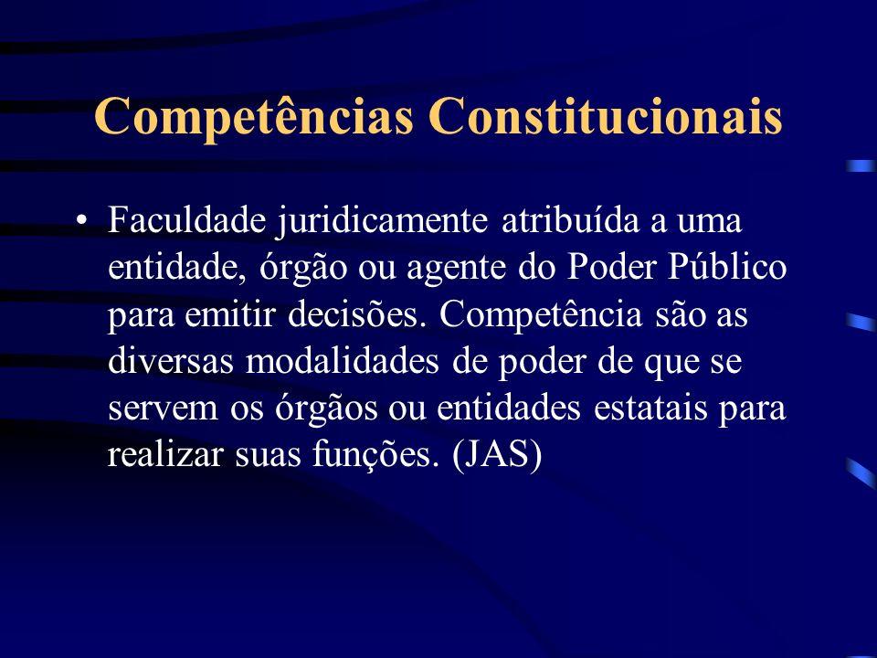 Competências Constitucionais Faculdade juridicamente atribuída a uma entidade, órgão ou agente do Poder Público para emitir decisões. Competência são