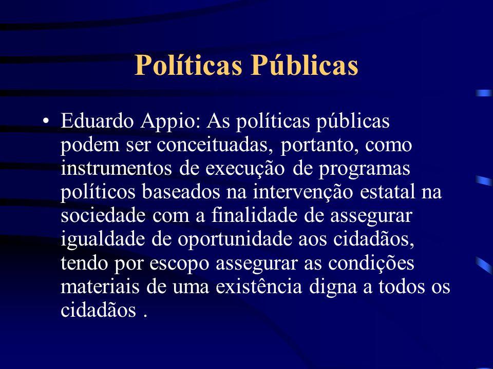 Políticas Públicas Eduardo Appio: As políticas públicas podem ser conceituadas, portanto, como instrumentos de execução de programas políticos baseado
