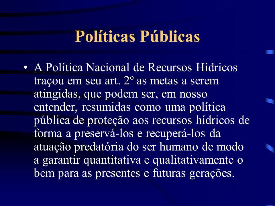 Políticas Públicas A Política Nacional de Recursos Hídricos traçou em seu art. 2º as metas a serem atingidas, que podem ser, em nosso entender, resumi