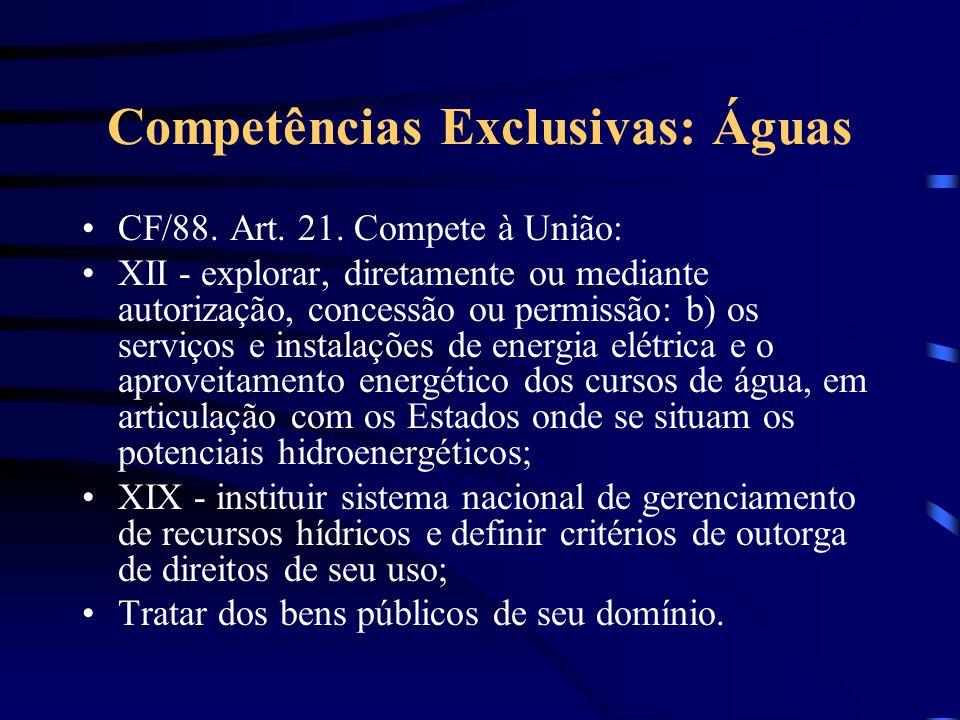Competências Exclusivas: Águas CF/88. Art. 21. Compete à União: XII - explorar, diretamente ou mediante autorização, concessão ou permissão: b) os ser
