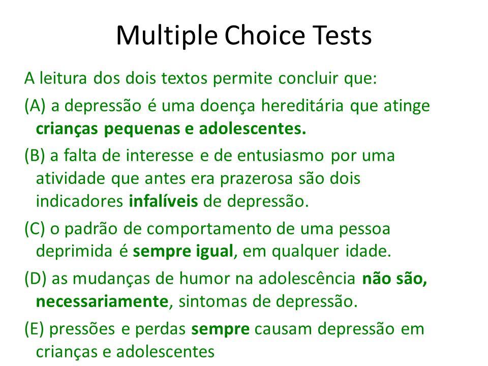Multiple Choice Tests A leitura dos dois textos permite concluir que: (A) a depressão é uma doença hereditária que atinge crianças pequenas e adolesce
