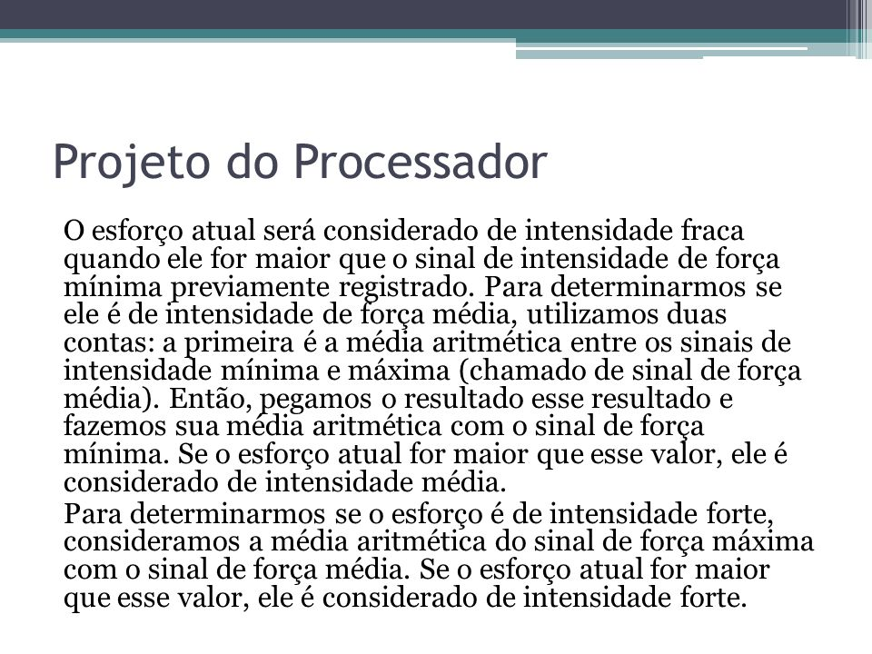 Projeto do Processador O esforço atual será considerado de intensidade fraca quando ele for maior que o sinal de intensidade de força mínima previamen