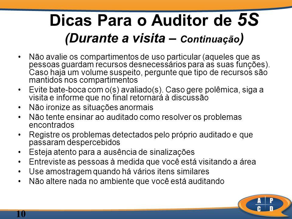 10 Dicas Para o Auditor de 5S (Durante a visita – Continuação ) Não avalie os compartimentos de uso particular (aqueles que as pessoas guardam recurso