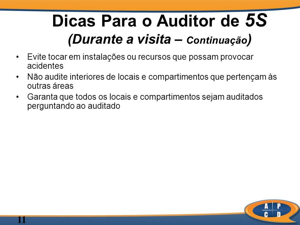 11 Dicas Para o Auditor de 5S (Durante a visita – Continuação ) Evite tocar em instalações ou recursos que possam provocar acidentes Não audite interi