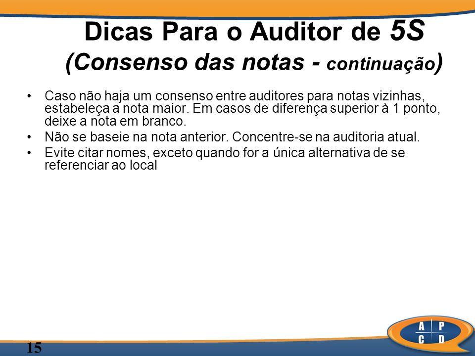 15 Dicas Para o Auditor de 5S (Consenso das notas - continuação ) Caso não haja um consenso entre auditores para notas vizinhas, estabeleça a nota mai