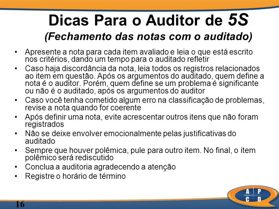 16 Dicas Para o Auditor de 5S (Fechamento das notas com o auditado) Apresente a nota para cada item avaliado e leia o que está escrito nos critérios,