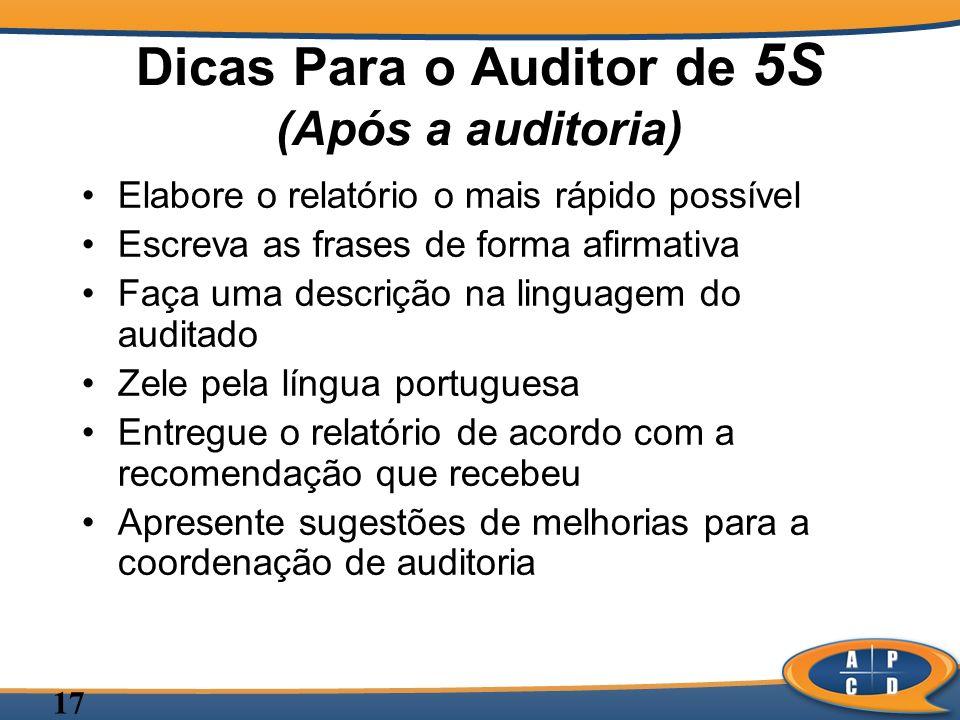17 Dicas Para o Auditor de 5S (Após a auditoria) Elabore o relatório o mais rápido possível Escreva as frases de forma afirmativa Faça uma descrição n