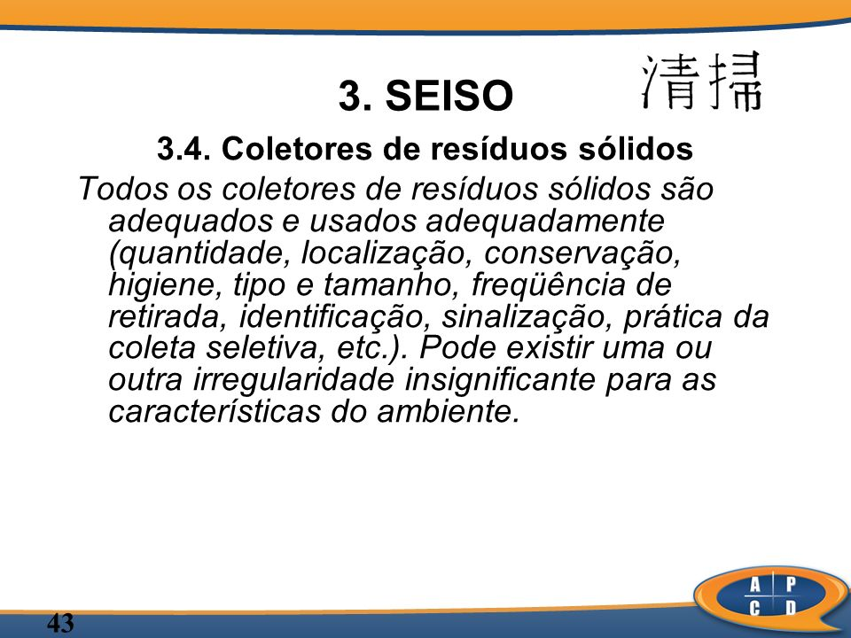 43 3. SEISO 3.4. Coletores de resíduos sólidos Todos os coletores de resíduos sólidos são adequados e usados adequadamente (quantidade, localização, c