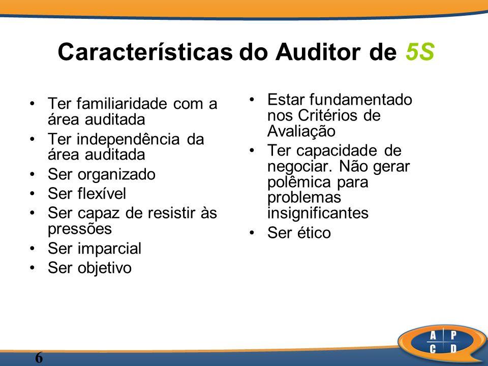 6 Características do Auditor de 5S Ter familiaridade com a área auditada Ter independência da área auditada Ser organizado Ser flexível Ser capaz de r