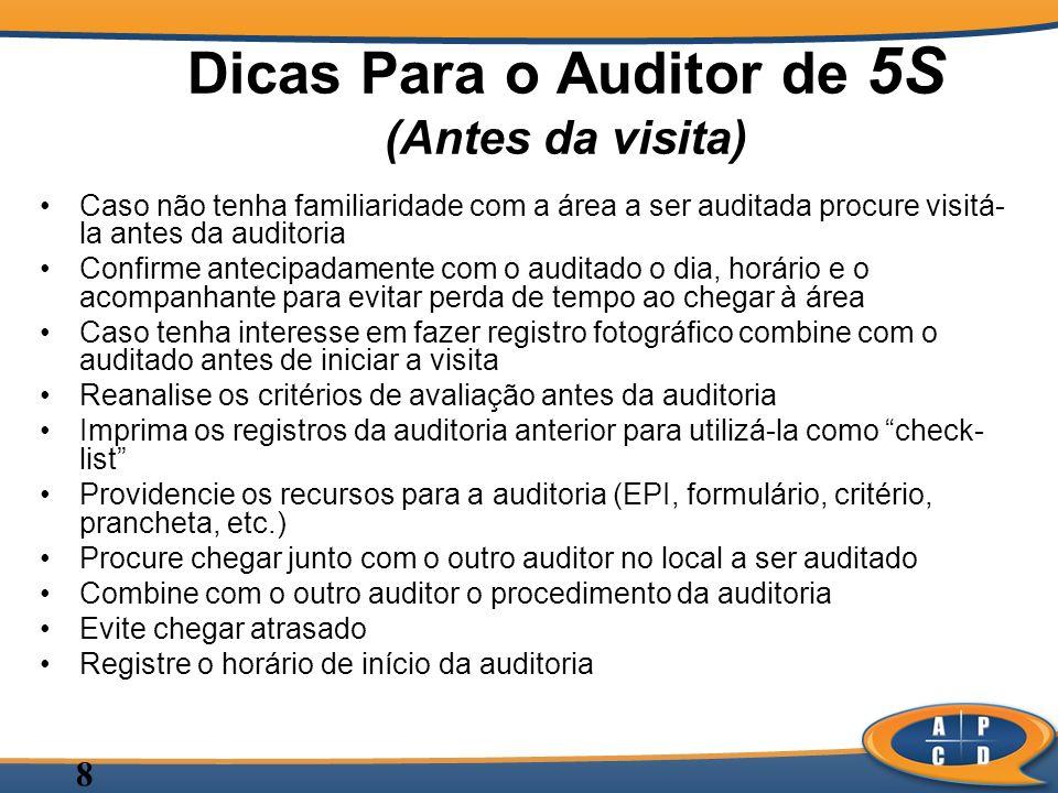 8 Dicas Para o Auditor de 5S (Antes da visita) Caso não tenha familiaridade com a área a ser auditada procure visitá- la antes da auditoria Confirme a
