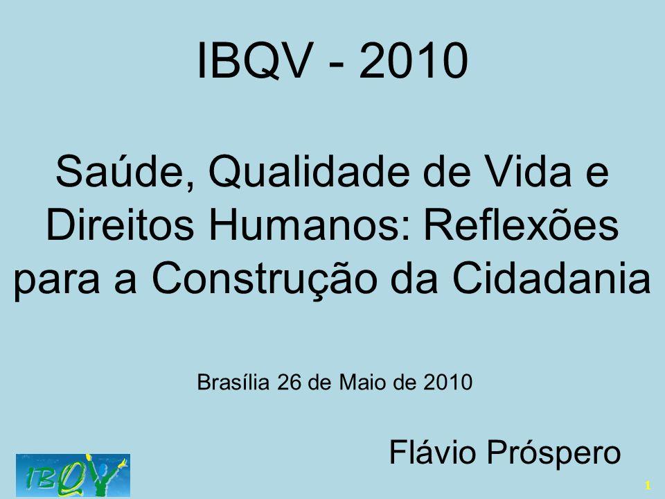 1 Saúde, Qualidade de Vida e Direitos Humanos: Reflexões para a Construção da Cidadania Flávio Próspero Brasília 26 de Maio de 2010 IBQV - 2010