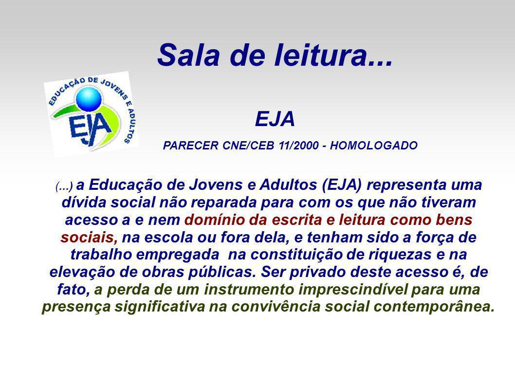 Sala de leitura... EJA (...) a Educação de Jovens e Adultos (EJA) representa uma dívida social não reparada para com os que não tiveram acesso a e nem